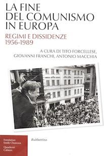La Fine del comunismo in Europa. Regimi e dissidenze 1956-1989