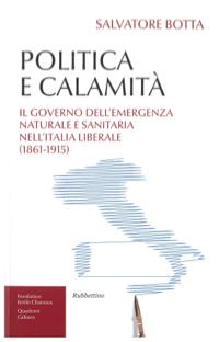 Politica e calamità. Il governo dell'emergenza naturale e sanitaria nell'Italia liberale (1861-1915)